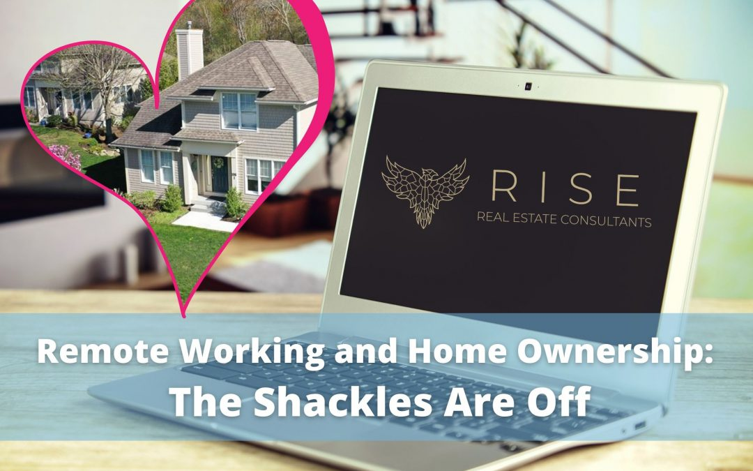 Remote Working and Home Ownership: The Shackles Are Off