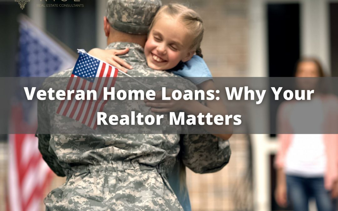 Veteran Home Loans: Why Your Realtor® Matters